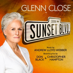 SUNSET BLVD – starring GLENN CLOSE